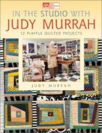 image of In the Studio with Judy Murrah: 12 Playful Quilted Projects