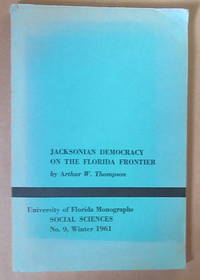 Jacksonian Democracy on the Florida Frontier by Arthur W. Thomspon - Paperback - 1962 - from Winghale Books (SKU: 089965)