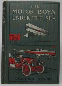 The Motor Boys on the Pacific or The Young Derelict Hunters by  Clarence YOUNG - First Edition - 1909 - from Main Street Fine Books & Manuscripts, ABAA (SKU: 42053)