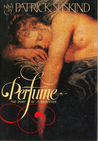 PERFUME: THE STORY OF A MURDERER. Translated from the German by John E. Woods