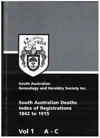 SOUTH AUSTRALIAN DEATHS, INDEX OF REGISTRATIONS 1842 TO 1915 In 5 Volumes,  Vol. 1 a -C, Vol. 2 D -H, Vol. 3 I - M, Vol. 4 N - S, Vol. 5 T - Z