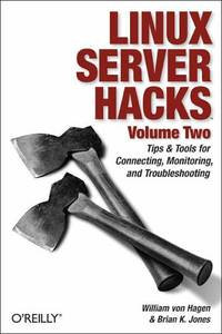 Linux Server Hacks, Volume Two: Tips & Tools for Connecting, Monitoring, and Troubleshooting:...
