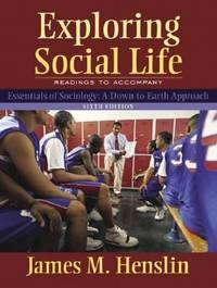 Exploring Social Life : Readings to Accompany Essentials of Sociology:A down to Earth Approach