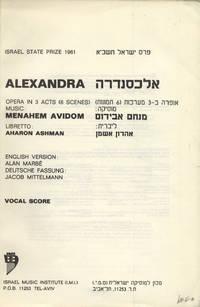 Alexandra Opera in 3 Acts (6 Scenes)... Libretto: Aharon Ashman... English Version: Alan Marbé Deutsche Fassung: Jacob Mittelmann. [Piano-vocal score]