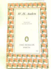 W. H. Auden: A Selection by The Author