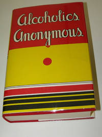 Alcoholics Anonymous: The story of how more than one hundred men have recovered from alcoholism by Bill Wilson; Robert Smith; et al - First edition thus - 2014 - from Uncommon Works, IOBA and Biblio.com