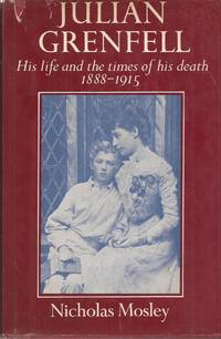 image of Julian Grenfell: His life and the times of his death 1888-1915