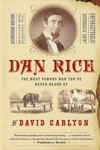 image of Dan Rice : The Most Famous Man You've Never Heard Of
