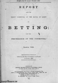 BETTING. Report from the Select Committee of The House of Lords on Betting; with the Proceedings...