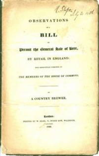 Observations on a Bill to Permit the General Sale of Beer, by Retail in England, Most Respectfully Submitted to the Members of the House of Commons