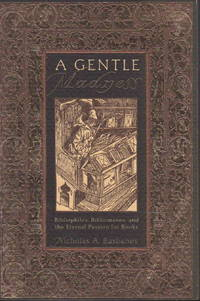 image of A GENTLE MADNESS: Bibliophiles, Bibliomanes, and the Eternal Passion for Books.