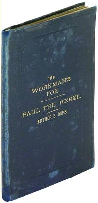 The Workman's Foe, A New and Original Dramatic Sketch in One Act [bound in with] Paul the Rebel, A New and Original Dramatic Sketch in One Act