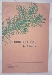 Lodgepole Pine in Alberta; Canada Dept. Of Forestry Bulletin 127