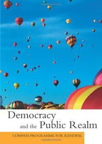 Democracy and the Public Realm: Compass Programme for Renewal