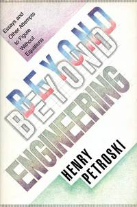 Beyond Engineering: Essays and Other Attempts to Figure Without Equations by  HENRY PETROSKI - Signed First Edition - 1986 - from Captain's Bookshelf, Inc., ABAA and Biblio.co.uk