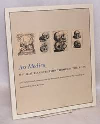 Ars Medica. Medical Illustration Through the Ages, An Exhibition to Commemorate the Seventieth Anniversary of the Founding of Associated Medical Services, January-April 2006. Preface by Dr. William E. Seidelman