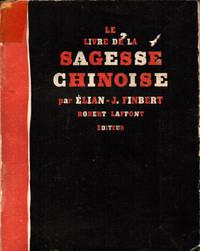 Le Livre de la sagesse chinoise. Sentences exemplaires recueillies par Elian-J. Finbert, présentées par Charles Mauron. Ornements décoratifs par Andrée Corbin.