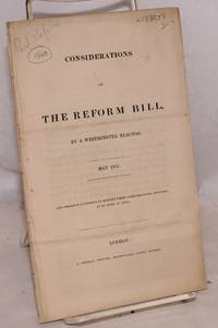 image of Considerations on the Reform Bill by a Westminster Elector. May 1831. Any Person Is at Liberty to Rerint these Considerations, Provided It Be Done at Full