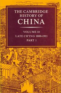 The Cambridge History of China: Late Ch'ing 1800-1911.