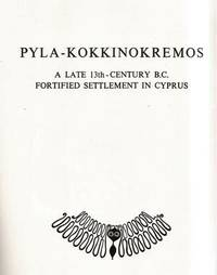 Pyla - Kokkinokremmos: A Late 13th Century BC Fortified Settlement in Cyprus
