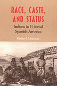 Race  Caste  and Status : Indians in Colonial Spanish America