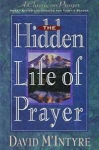 The Hidden Life of Prayer by David M'Intyre - 1993-03-02