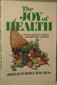 The Joy of Health - A Doctor's Guide to Nutrition and Alternative Medicine