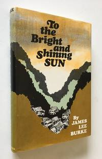 To the Bright and Shining Sun by  James Lee Burke - Signed First Edition - 1970 - from Time Traveler Books (SKU: 27080)