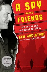 A Spy among Friends : Kim Philby and the Great Betrayal by Ben Macintyre - Hardcover - 2014 - from ThriftBooks and Biblio.com