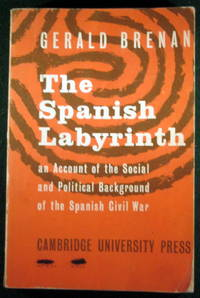 image of THE SPANISH LABYRINTH: AN ACCOUNT OF THE SOCIAL AND POLITICAL BACKGROUND OF THE SPANISH CIVIL WAR