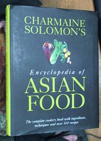 image of Charmaine Solomon's Encyclopedia of Asian Food ; The Complete Cookbook with Ingredients, Techniques and over 500 Recipes