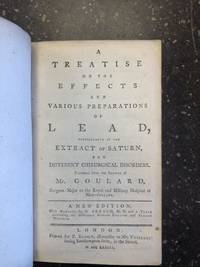 A TREATISE ON THE EFFECTS AND VARIOUS PREPARATIONS OF LEAD, PARTICULARLY OF THE EXTRACT OF SATURN, FOR DIFFERENT CHIRURGICAL DISORDERS