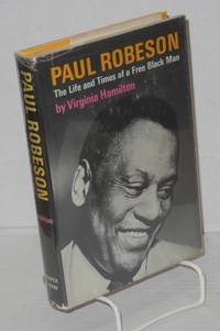 image of Paul Robeson; the life and times of a free Black man, illustrated from photographs