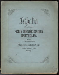 [Op. 74]. Athalia [Piano solo] Athalia von Racine ... Op. 74. No. 2 der nachgelassenen Werke. Klavierauszug ohne Worte ... Pr. 2 Thlr. 10 Ngr.