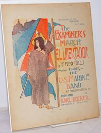 image of El Libertador. The Examiner's March, by F. Fanciulli Formerly Leader of the U.S. Marine Band at Washington D.C.  Dedicated to Karl Decker. Copyrighted Nov. 21, 1897.  Supplement to The Examiner Jan. 9, 1898
