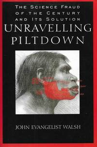 Unravelling Piltdown: The Science Fraud of the Century and its Solution