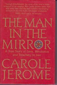 image of The Man in the Mirror: A True Story of Love, Revolution and Treachery in Iran