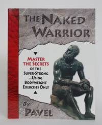 image of The Naked Warrior: Master Secrets of the Super-Strong - Using Bodyweight Exercises Only