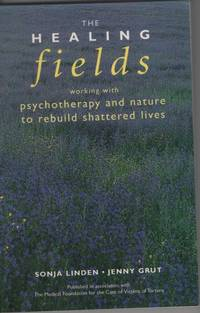 image of HEALING FIELDS Working with Psychotherapy and Nature to Rebuild Shattered  Lives
