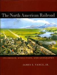 The North American Railroad Its Origin, Evolution, and Geography