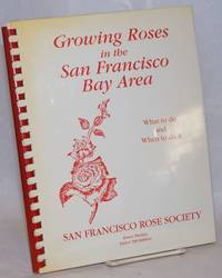 Growing Roses in the San Francisco Bay Area; What to do and When to do it