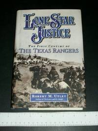 Lone Star Justice: The First Century of Texas Rangers by  Robert M Utley - First Edition - 2002 - from Arizona Book Gallery and Biblio.com
