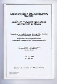 Emerging Trends in Canadian Industrial Relations, Proceedings of 24th Annual Meeting of Canadian Industrial Relations Association, McMaster University, Novelles Tendances en Relations Industrielles au Canada 1987