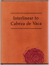 Interlinear to Cabeza de Vaca: His Relation of the Journey From Florida to the Pacific 1528-1536