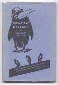 CAW-CAW BALLADS. by  Wilson MacDonald - Hardcover - 9th Printing  - 1963 - from Capricorn Books (SKU: 20783)
