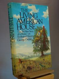 The Living American House: The 350 Year Story of a Home, an Ecological History, 1st Edition