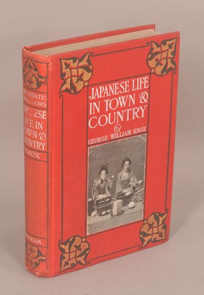 1905. KNOX, George William. JAPANESE LIFE IN TOWN AND COUNTRY. Illustrated. New York: G.P. Putnam's ...