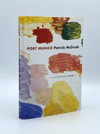 Port Mungo by  Patrick McGRATH - Signed First Edition - 2004 - from Riverrun Books & Manuscripts (SKU: 407188)