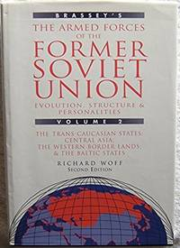 Brassey's Armed Forces of the Former Soviet Union: Trans-Caucasian States, Central Asia, the Western Borderlands and the Baltic States [Dec 31, 1996] Woff, Richard