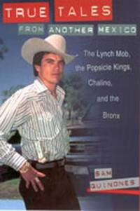 image of True Tales from Another Mexico: The Lynch Mob, the Popsicle Kings, Chalino and the Bronx